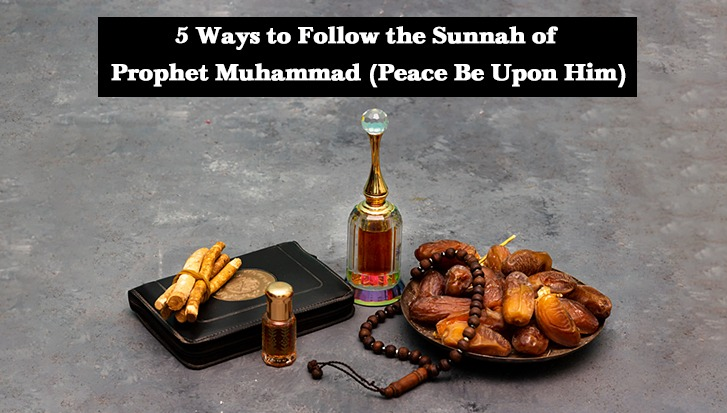 5 Ways to Follow the Sunnah of Prophet Muhammad (Peace Be Upon Him)